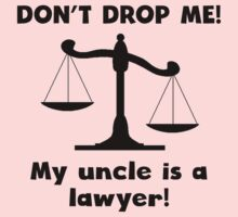 Don't Drop Me My Uncle Is A Lawyer One Piece - Long Sleeve