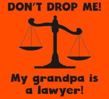 Don't Drop Me My Grandpa Is A Lawyer Kids Tee