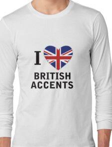 I Love British Accents  ( Black Text ) Long Sleeve T-Shirt