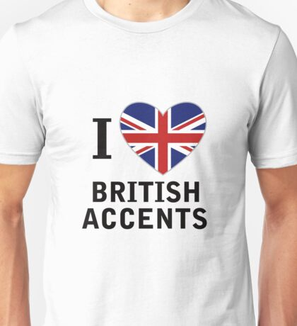 I Love British Accents  ( Black Text ) Unisex T-Shirt