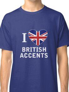 I Love British Accents (Black Text ) Classic T-Shirt
