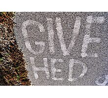 Give Hed Photographic Print