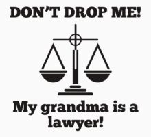Don't Drop Me My Grandma Is A Lawyer Kids Tee