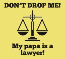 Don't Drop Me My Papa Is A Lawyer Baby Tee