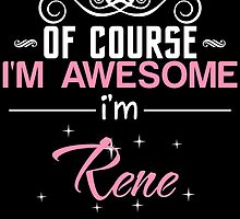 OF COURSE I'M AWESOME I'M RENE by nametees