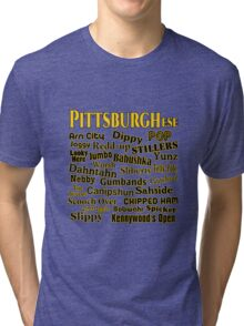 PittsburghEse - The Special Language of Western PA Tri-blend T-Shirt