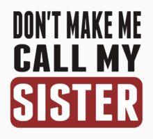 Don't Make Me Call My Sister Kids Tee