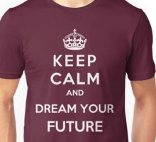 Keep Calm And Dream Your Future Unisex T-Shirt