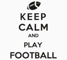 Keep Calm And Play Football by Miltossavvides