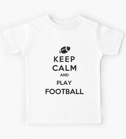 Keep Calm And Play Football Kids Tee
