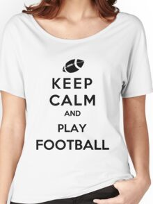 Keep Calm And Play Football Women's Relaxed Fit T-Shirt