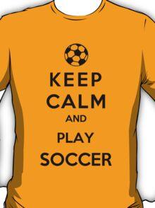 Keep Calm And Play Soccer T-Shirt