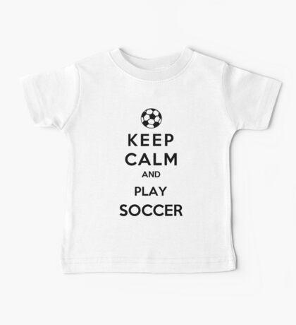 Keep Calm And Play Soccer Baby Tee