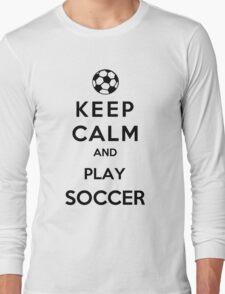 Keep Calm And Play Soccer Long Sleeve T-Shirt