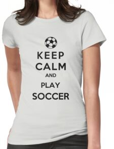 Keep Calm And Play Soccer Womens Fitted T-Shirt