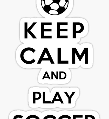 Keep Calm And Play Soccer Sticker
