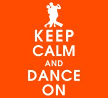 Keep Calm And Dance On by Leylaaslan