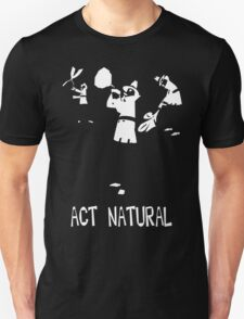 Act Natural Unisex T-Shirt
