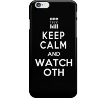 Keep Calm and Watch One Tree Hill iPhone Case/Skin