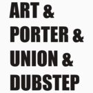 ART & PORTER & UNION & DUBSTEP by tomlefroy