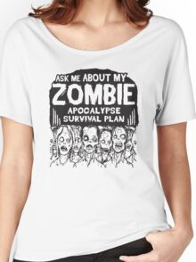 Ask Me about my zombie apocalypse survival plan Women's Relaxed Fit T-Shirt
