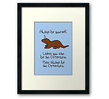 Always Be Yourself, Unless You Can Be An Ottercorn Framed Print
