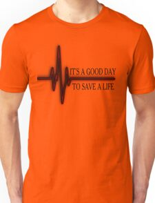 It's a good day to save a life.. Unisex T-Shirt
