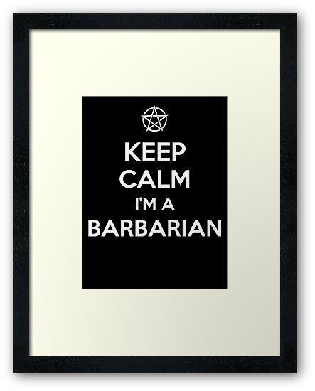 Keep Calm I'm a Barbarian by tombst0ne