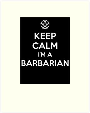 Keep Calm I'm a Barbarian by tombst0ne