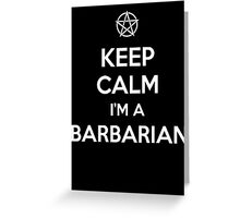 Keep Calm I'm a Barbarian Greeting Card
