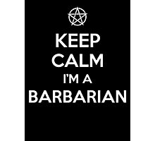 Keep Calm I'm a Barbarian Photographic Print