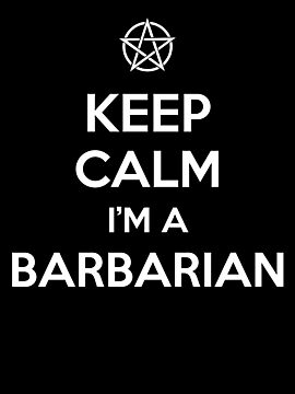 Keep Calm I&#x27;m a Barbarian by tombst0ne