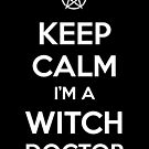 Keep Calm i&#x27;m a Witch Doctor  by tombst0ne