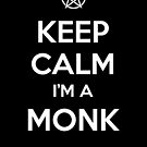 Keep Calm I&#x27;m a Monk by tombst0ne