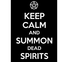Keep Calm and Summon Dead Spirits Photographic Print