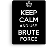 Keep Calm and use Brute Force Canvas Print