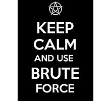Keep Calm and use Brute Force Photographic Print