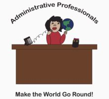 Administrative Professionals Make the World Go Round by ValeriesGallery