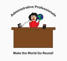 Administrative Professionals Make the World Go Round Unisex T-Shirt