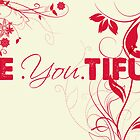 Be. You. Tiful  by Bekkabella