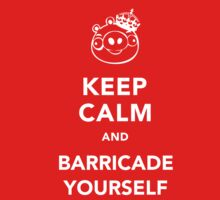 Keep Calm And Barricade Yourself by Leylaaslan