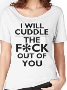 Cuddle the f*ck out of you Women's Relaxed Fit T-Shirt