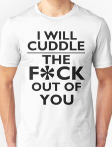 Cuddle the f*ck out of you T-Shirt