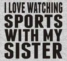 I Love Watching Sports With My Sister Kids Tee