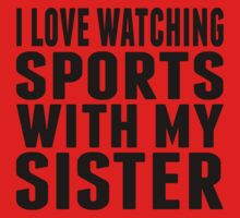 I Love Watching Sports With My Sister One Piece - Short Sleeve
