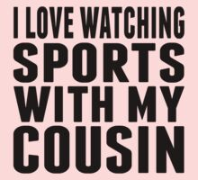 I Love Watching Sports With My Cousin One Piece - Short Sleeve
