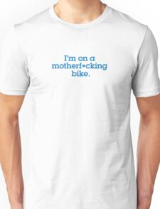 I'm on a MF Bike. Clean and Simple. Unisex T-Shirt