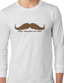 The Stache is Fat Long Sleeve T-Shirt