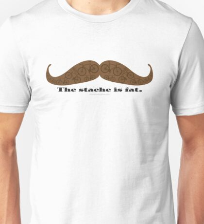 The Stache is Fat Unisex T-Shirt