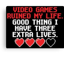 Video Games Ruined My Life... Canvas Print